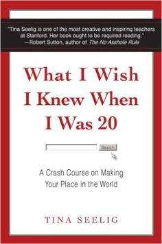 What I Wish I Knew When I Was 20: A Crash Course on Making Your Place in the World