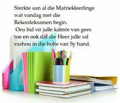 Sterkte aan al die Matriekleerlinge Exam Wishes, Final Exams, Afrikaans, Lisa, Children, School, Quotes, Cards, Ideas