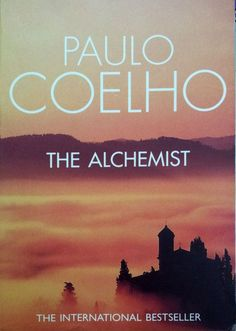The Alchemist by Paulo Coelho Alchemist Book, Inspirational Books To Read, Mindfulness Books, Life Transitions, Twin Souls, You Can Do Anything, Leap Of Faith, Best Selling Books, Live In The Now