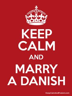 Keep Calm and MARRY A DANISH
