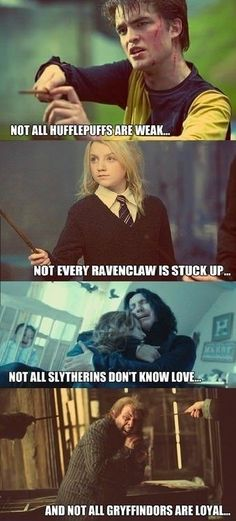 People think Ravenclaws are stuck up we we aren't! We afe creative and witty and passionate!