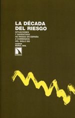 La década del riesgo : situaciones y narrativas de riesgo en España a comienzos del siglo XXI / Gaspar Mairal Buil (2013)