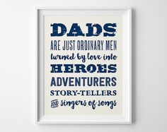 Fathers Gift for Dad, Black Typography Print, Dads are ordinary men turned by love into heroes adventurers story-tellers, Husband Gift Him
