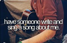 bucket list: have someone write and sing a song about me