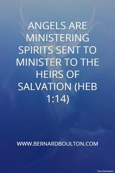 ANGELS ARE MINISTERING SPIRITS SENT TO MINISTER TO THE HEIRS OF SALVATION (HEB 1:14) . WWW.BERNARDBOULTON.COM