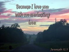 Because I love you with an everlasting love. Father's Love Letter, Jeremiah 31 3, Because I Love You, Everlasting Love, Fathers, Poems, Neon Signs, Lettering, Reading