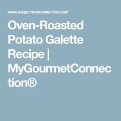 Oven-Roasted Potato Galette Recipe | MyGourmetConnection®