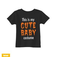 Halloween Cute Infant/Toddler T-shirt - This is my Cute baby Costume - Very Cute for the cutest baby ever - WE DO CUSTOM