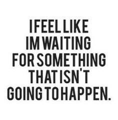 9 Best So True Images Tired Of Waiting Hilarious Quotes