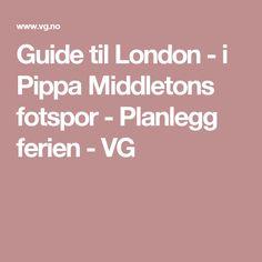 Guide til London - i Pippa Middletons fotspor - Planlegg ferien - VG