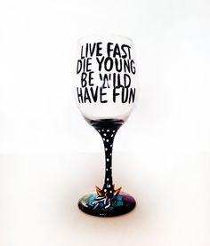Live fast die young and be wild wine glass  lana by ocglassware, $24.00
