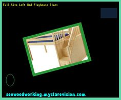 Full Size Loft Bed Playhouse Plans 154254 - Woodworking Plans and Projects!