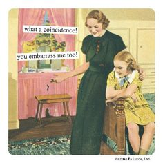 What a Coincidence, You Embarrass Me Too Magnet - Anne Taintor Magnet