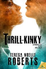 Thrill-Kinky Chronicles of the Malcolm Bk 1 By Teresa Noelle Roberts Genre: Sci Fi Romance Space, Aliens, Spies, Wings, Futuristic, Exhibitionism Release Date: May 12, 2015
