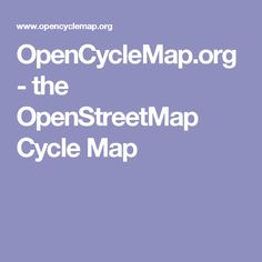 OpenCycleMap.org - the OpenStreetMap Cycle Map