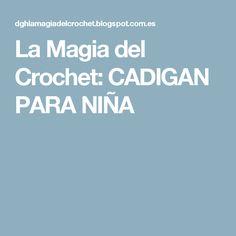 La Magia del Crochet: CADIGAN PARA NIÑA