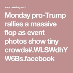 Monday pro-Trump rallies a massive flop as event photos show tiny crowds#.WLSWdhYW6Bs.facebook