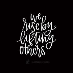 Lesson 143: We rise by lifting others. // Original hand-lettering by Heather Luscher for Lettered Lessons