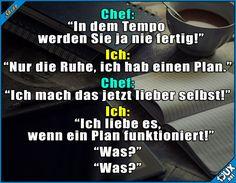 Der Plan hat super funktioniert! :P #Chef #Arbeit #Humor #lustigeBilder #WhatsAppStatus #Statussprüche #Meme #Sprüche