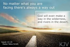 """God said, """"I will even make a way in the wideness, and rivers in the desert."""" Isaiah 43:19"""