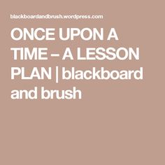 ONCE UPON A TIME – A LESSON PLAN | blackboard and brush