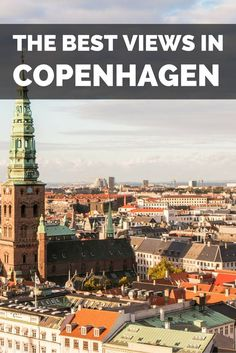 Discover the very best views in Copenhagen, Denmark. Where and how to find the best places to see Copenhagen from above. Great for photography!