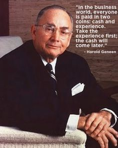 """""""In the business world, everyone is paid in two coins: cash and experience. Take the experience first; the cash will come later."""" – Harold Geneen #quote"""