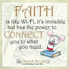 ✞♡✞ Faith is like Wi~Fi, it's invisible but has the power to connect you to what you need. Amen...Little Church Mouse 31 Jan. 2016 ✞♡✞