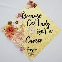Because Cat Lady isn't a Career Graduation Decoration and Topper. Flower and Glitter Graduation Cap Decoration. Customize colors and saying by GlitterMomz on Etsy