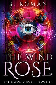 The Wind Rose (The Moon Singer Book 3) by B. Roman https://www.amazon.com/dp/B01GLQUESY/ref=cm_sw_r_pi_dp_x_FW9hybF024Z4D