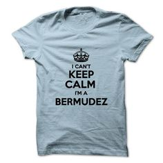 I cant keep calm Im a BERMUDEZ - #shirt print #tshirt pillow. BUY TODAY AND SAVE => https://www.sunfrog.com/Names/I-cant-keep-calm-Im-a-BERMUDEZ.html?68278