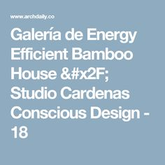 Galería de Energy Efficient Bamboo House / Studio Cardenas Conscious Design - 18