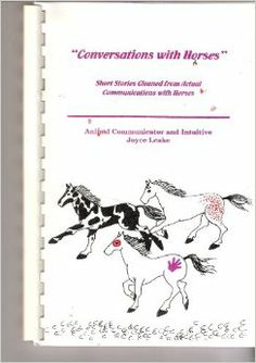 """Conversations With Horses""; Short Stories Gleaned from Actual Communications With Horses: Joyce Leake"