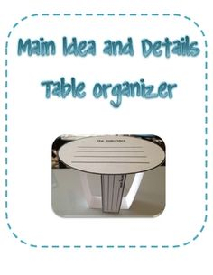 This activity is used to help students understand that a Main Idea is supported by details from the text just like a table needs support from legs ...