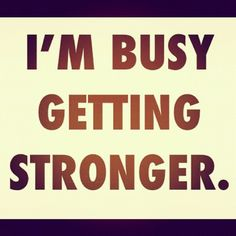 I am busy getting stronger! What are you doing? Join me:)