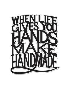 when life gives you hands, make HANDMADE!!!!