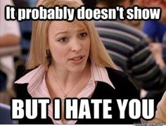 Properly doesn't show but I hate you. Mean girls humour Mean Girls Humor, Mean Girl Quotes, I Hate You, Know Who You Are, Quick Meme, Social Threads, Global Weather, Regina George, Teacher Humor