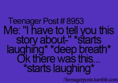 Its 100% me when I want 2 say a funny story