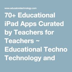 70+ Educational iPad Apps Curated by Teachers for Teachers ~ Educational Technology and Mobile Learning