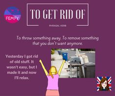 Meaning of TO GET RID OF #phrasalverb