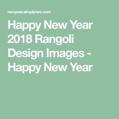 Happy New Year 2018 Rangoli Design Images - Happy New Year Happy New Year Sms, Happy New Year Quotes, Quotes About New Year, New Year Greeting Cards, New Year Greetings, New Year Love Messages, New Year Status, New Year Rangoli, Happy New Year Love