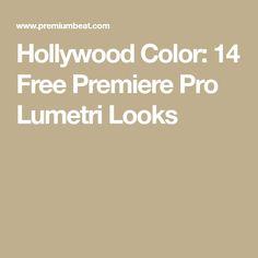 Hollywood Color: 14 Free Premiere Pro Lumetri Looks