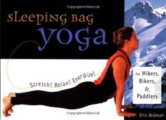 Sleeping Bag Yoga: Stretch! Relax! Energize! For Hikers, Bikers, and Paddlers by Erin Widman http://www.amazon.com/dp/1570611653/ref=cm_sw_r_pi_dp_3Vydvb0FVDCKJ