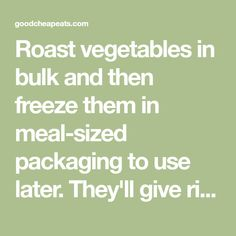 Roast vegetables in bulk and then freeze them in meal-sized packaging to use later. They'll give rich flavor without a lot of fuss.
