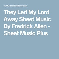 They Led My Lord Away Sheet Music By Fredrick Allen - Sheet Music Plus