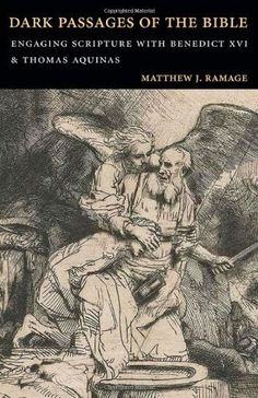 Dark Passages of the Bible: Engaging Scripture with Benedict XVI and St. Thomas Aquinas by Matthew J. Ramage