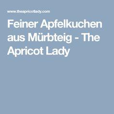 Feiner Apfelkuchen aus Mürbteig - The Apricot Lady