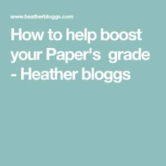 How to help boost your Paper's grade - Heather bloggs About Me Blog, Paper