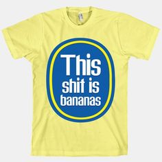 Parodies are great. B-A-N-A-N-A-S! Get your party on with this iconic shirt for a great party song. #bananas #shit #music #lyrics #song
