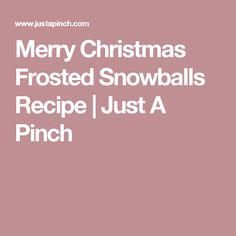 Merry Christmas Frosted Snowballs Recipe   Just A Pinch